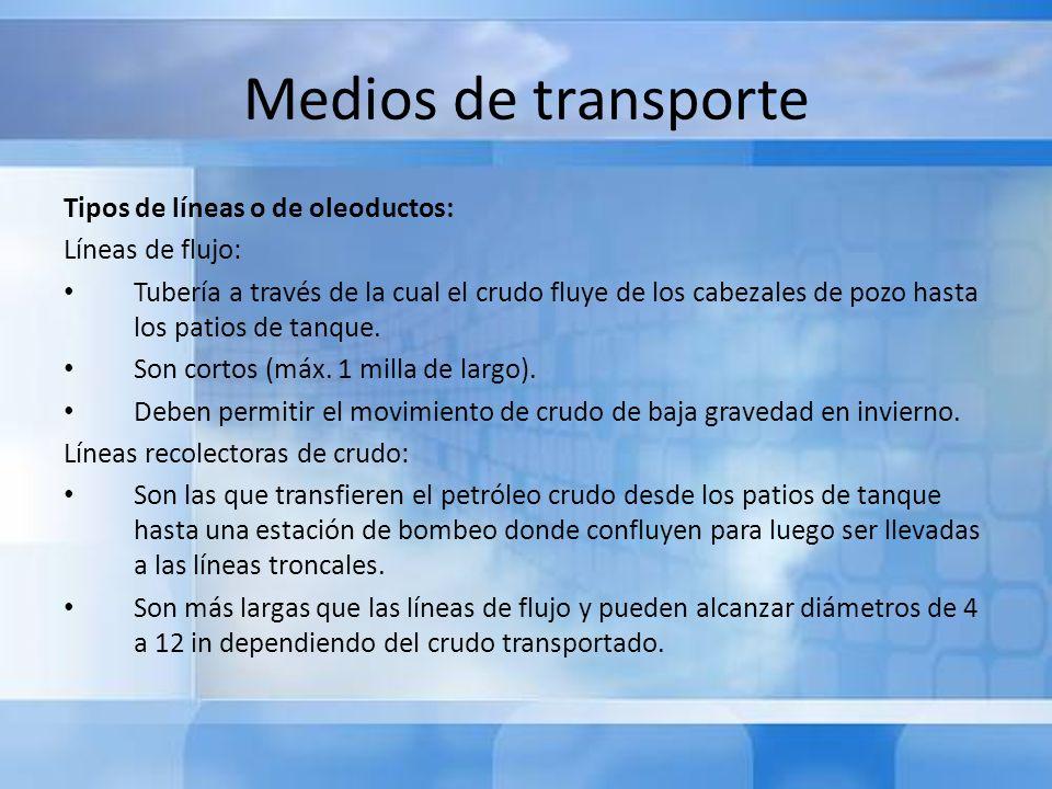 Medios de transporte Tipos de líneas o de oleoductos: Líneas de flujo: