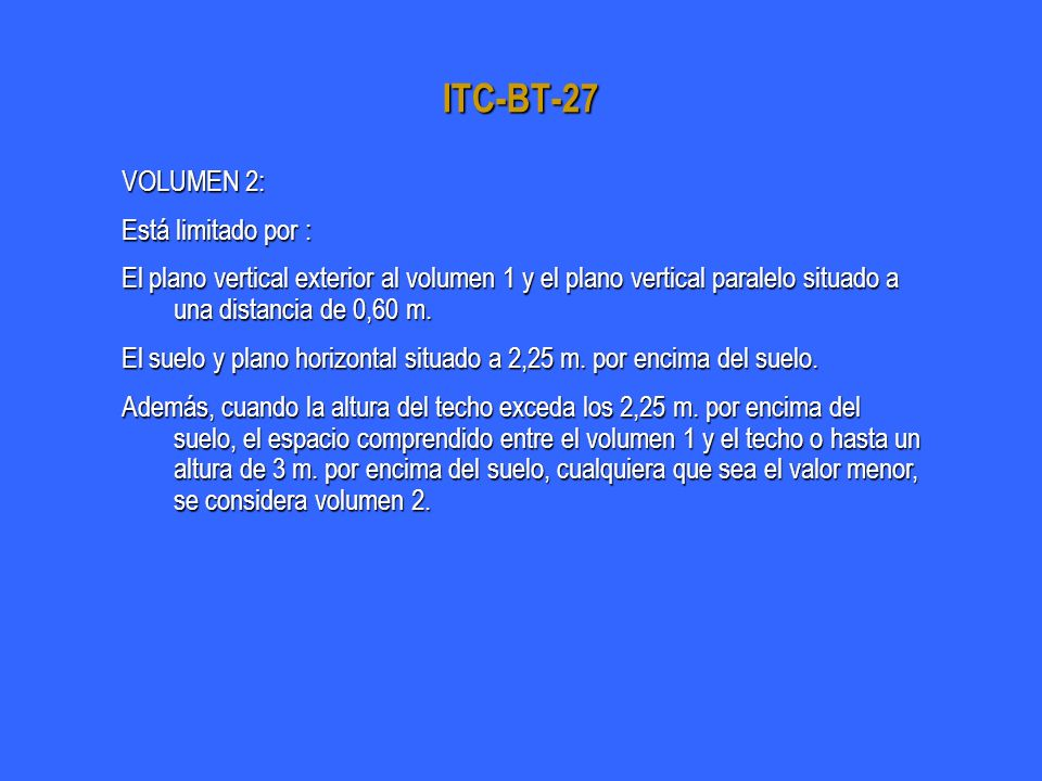 ITC-BT-27 VOLUMEN 2: Está limitado por :
