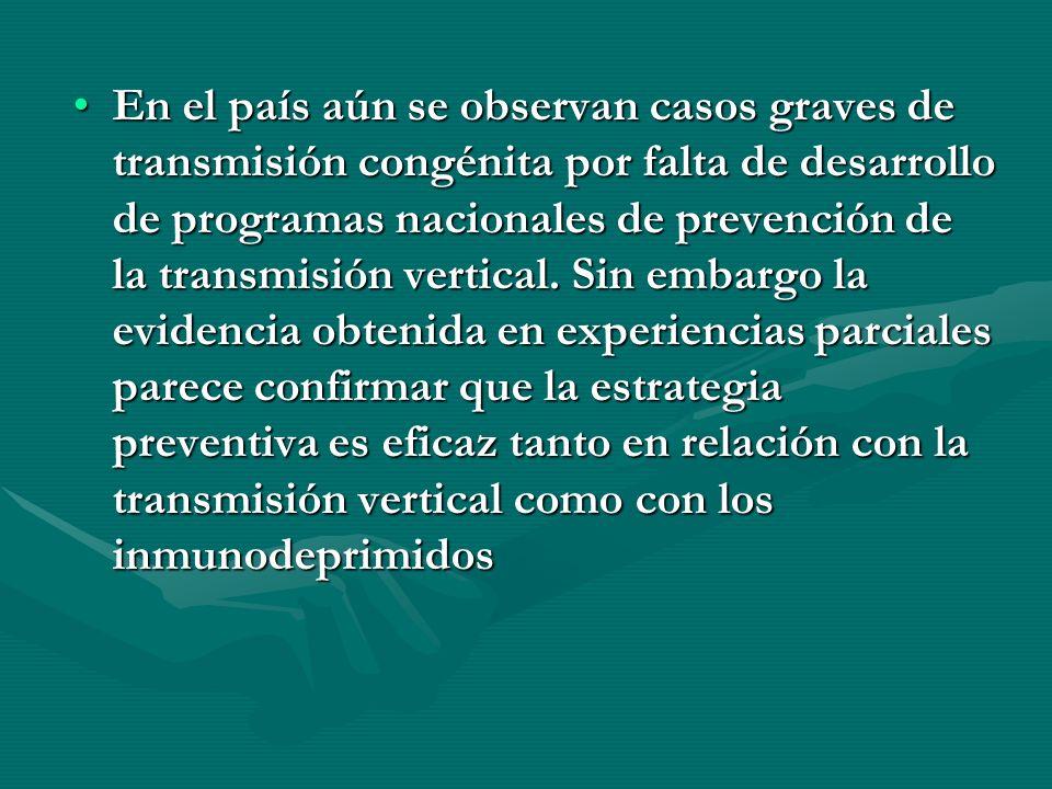 En el país aún se observan casos graves de transmisión congénita por falta de desarrollo de programas nacionales de prevención de la transmisión vertical.