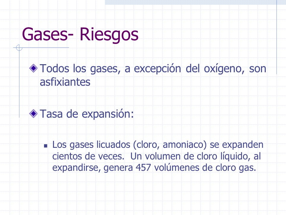 Gases- Riesgos Todos los gases, a excepción del oxígeno, son asfixiantes. Tasa de expansión: