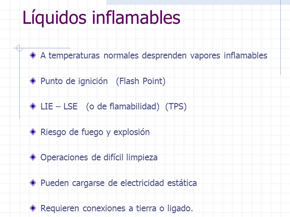 Líquidos inflamables A temperaturas normales desprenden vapores inflamables. Punto de ignición (Flash Point)