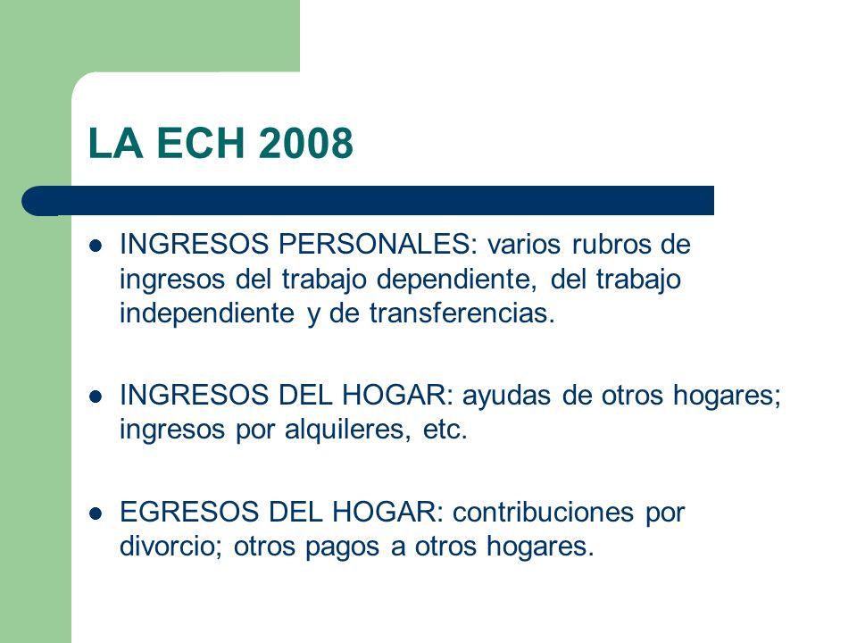LA ECH 2008 INGRESOS PERSONALES: varios rubros de ingresos del trabajo dependiente, del trabajo independiente y de transferencias.