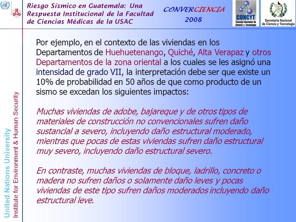 Por ejemplo, en el contexto de las viviendas en los Departamentos de Huehuetenango, Quiché, Alta Verapaz y otros Departamentos de la zona oriental a los cuales se les asignó una intensidad de grado VII, la interpretación debe ser que existe un 10% de probabilidad en 50 años de que como producto de un sismo se excedan los siguientes impactos: