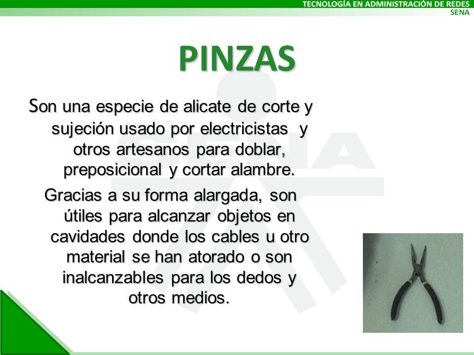 PINZAS Son una especie de alicate de corte y sujeción usado por electricistas y otros artesanos para doblar, preposicional y cortar alambre.