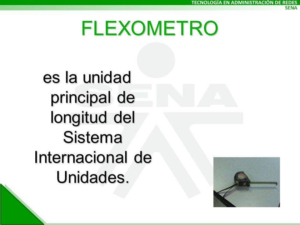 FLEXOMETRO es la unidad principal de longitud del Sistema Internacional de Unidades.