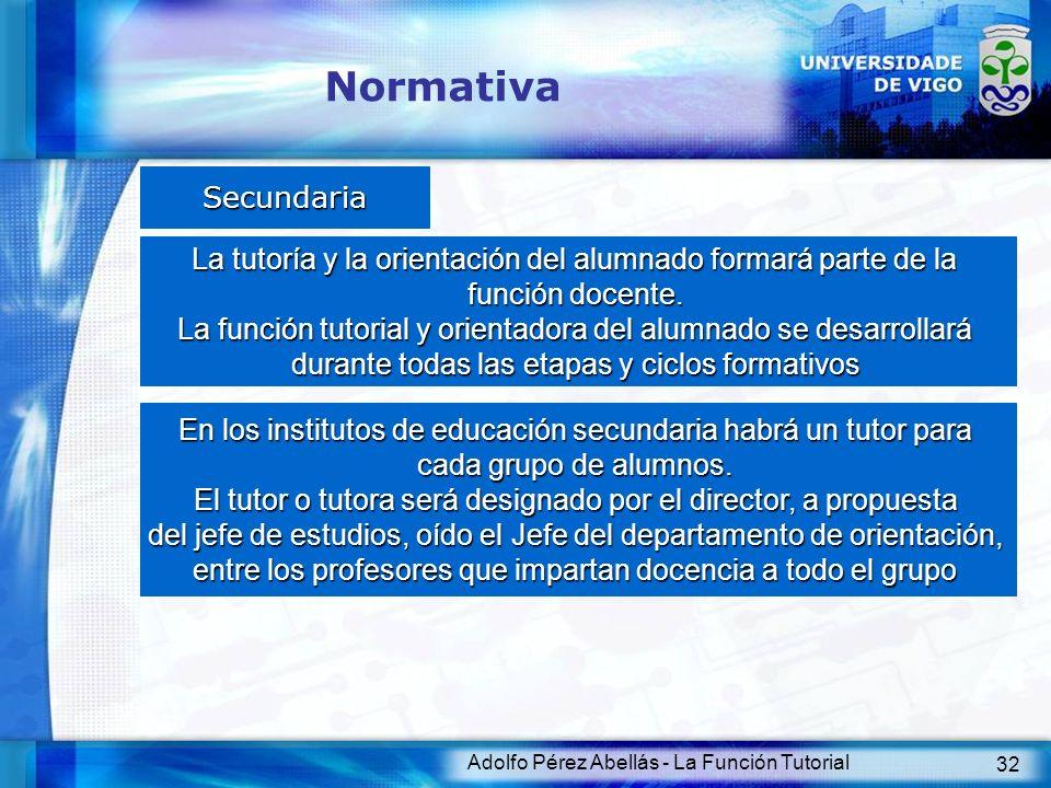 Normativa Secundaria. La tutoría y la orientación del alumnado formará parte de la. función docente.