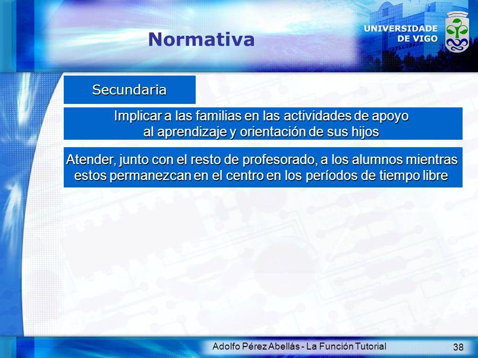 Normativa Secundaria. Implicar a las familias en las actividades de apoyo. al aprendizaje y orientación de sus hijos.