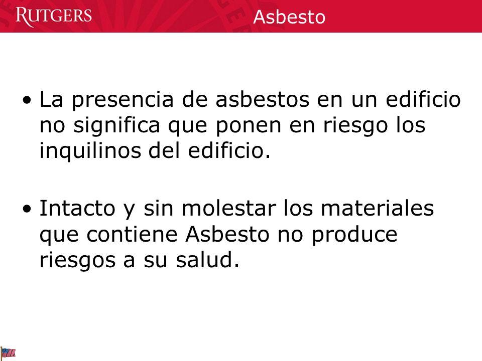 Asbesto La presencia de asbestos en un edificio no significa que ponen en riesgo los inquilinos del edificio.