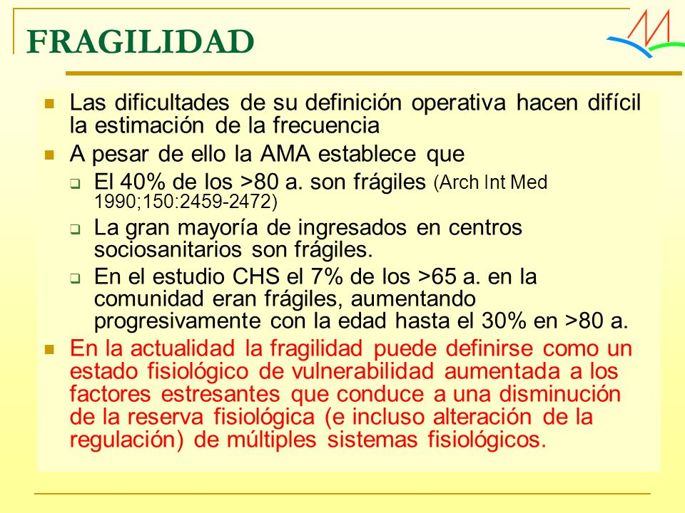 FRAGILIDADLas dificultades de su definición operativa hacen difícil la estimación de la frecuencia.