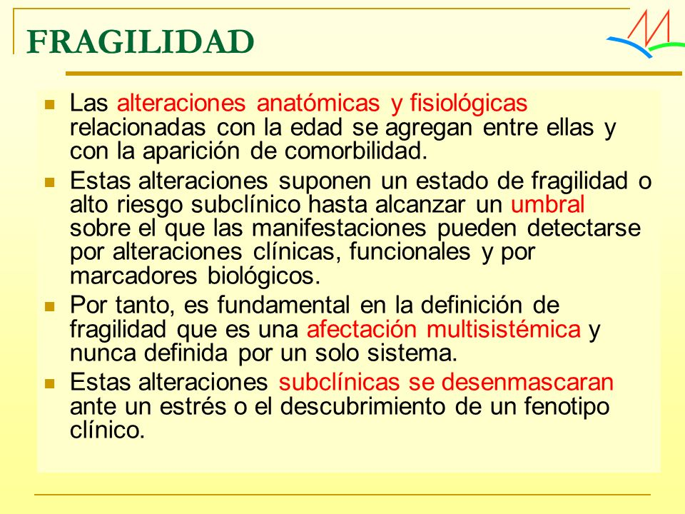 FRAGILIDADLas alteraciones anatómicas y fisiológicas relacionadas con la edad se agregan entre ellas y con la aparición de comorbilidad.