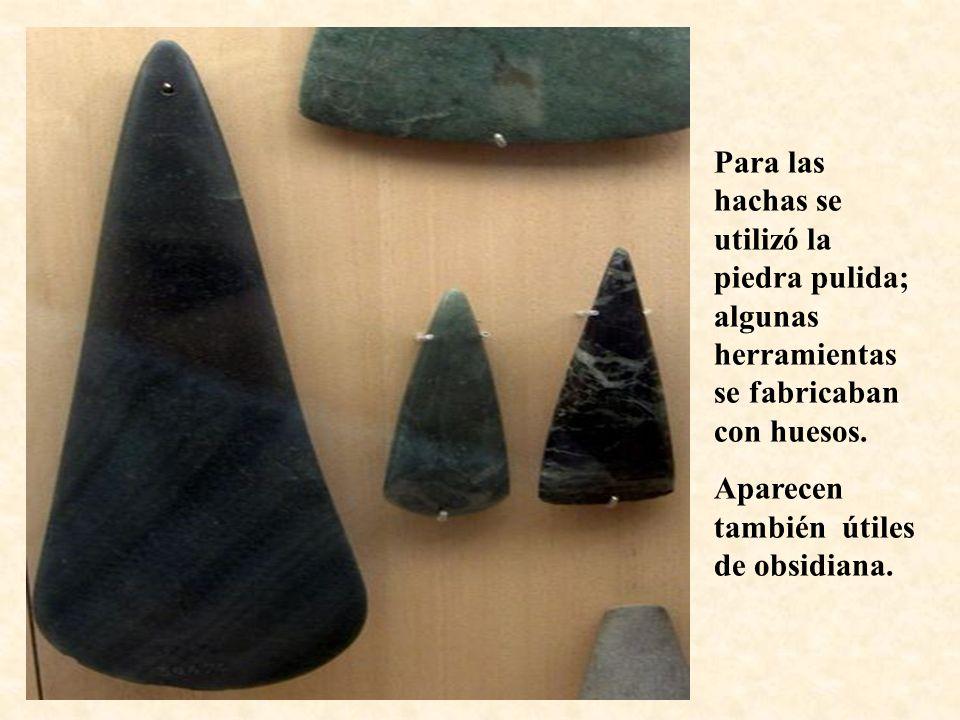 Para las hachas se utilizó la piedra pulida; algunas herramientas se fabricaban con huesos.