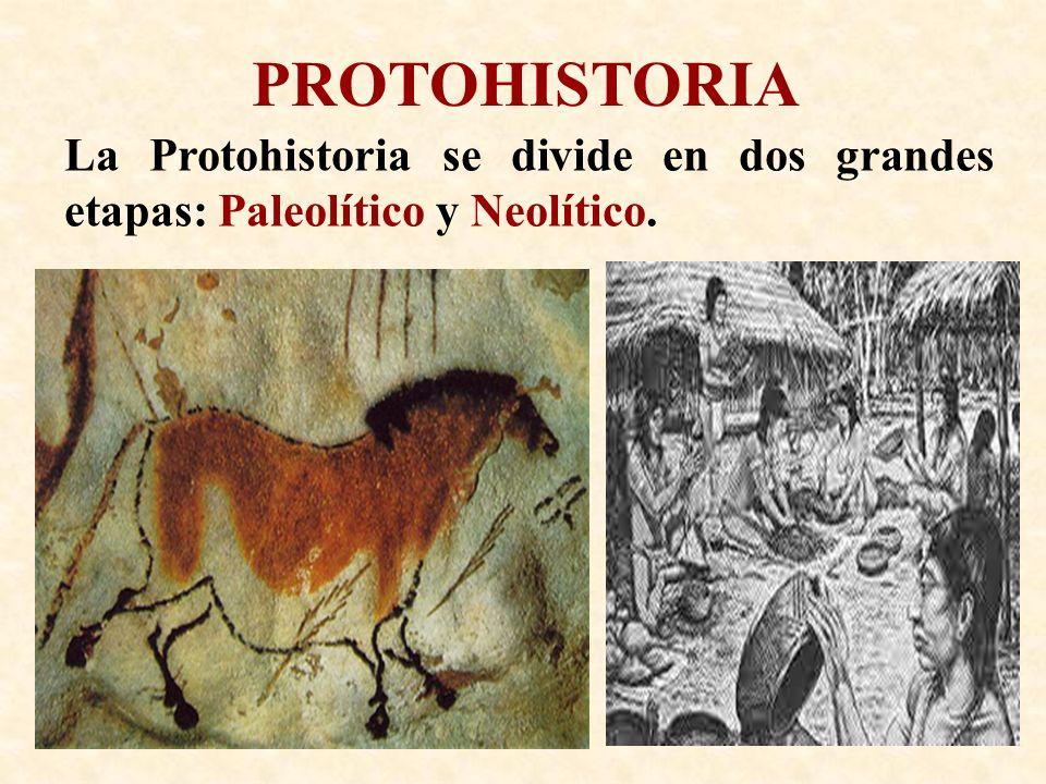 PROTOHISTORIA La Protohistoria se divide en dos grandes etapas: Paleolítico y Neolítico.