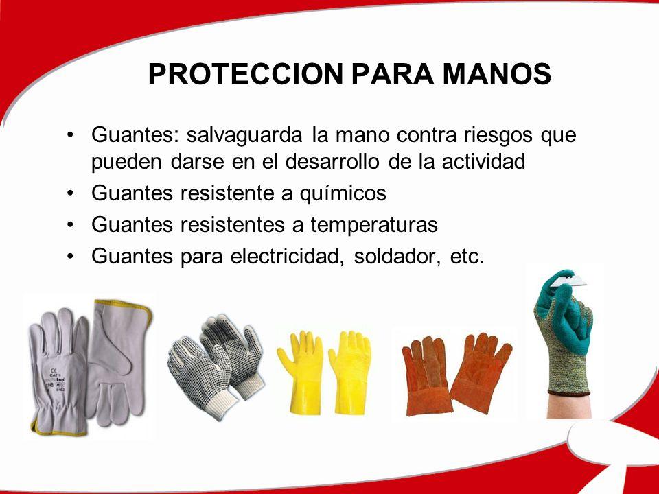 PROTECCION PARA MANOS Guantes: salvaguarda la mano contra riesgos que pueden darse en el desarrollo de la actividad.