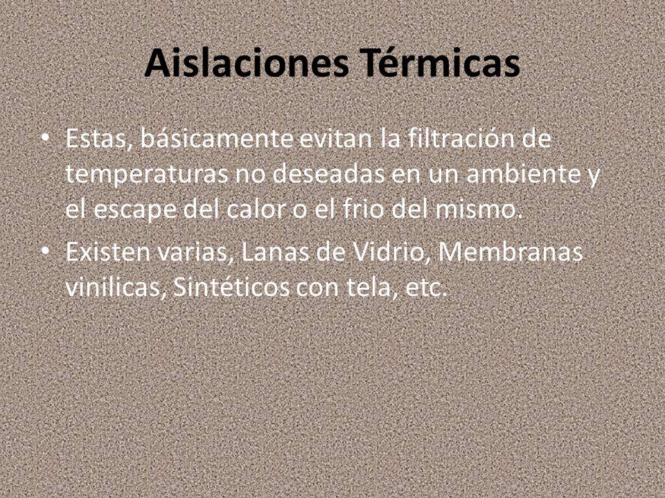 Aislaciones Térmicas Estas, básicamente evitan la filtración de temperaturas no deseadas en un ambiente y el escape del calor o el frio del mismo.