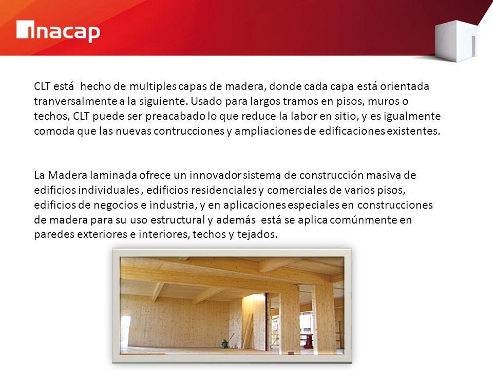 CLT está hecho de multiples capas de madera, donde cada capa está orientada tranversalmente a la siguiente. Usado para largos tramos en pisos, muros o techos, CLT puede ser preacabado lo que reduce la labor en sitio, y es igualmente comoda que las nuevas contrucciones y ampliaciones de edificaciones existentes.