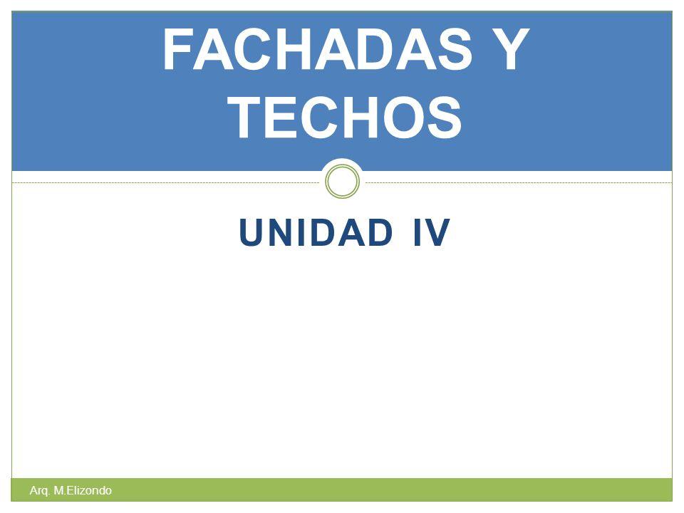 FACHADAS Y TECHOS UNIDAD IV Arq. M.Elizondo