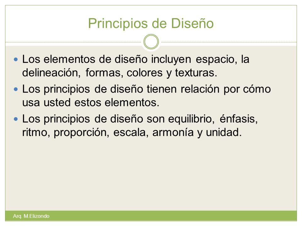 Principios de Diseño Los elementos de diseño incluyen espacio, la delineación, formas, colores y texturas.