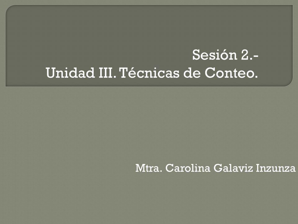 Sesión 2.- Unidad III. Técnicas de Conteo.