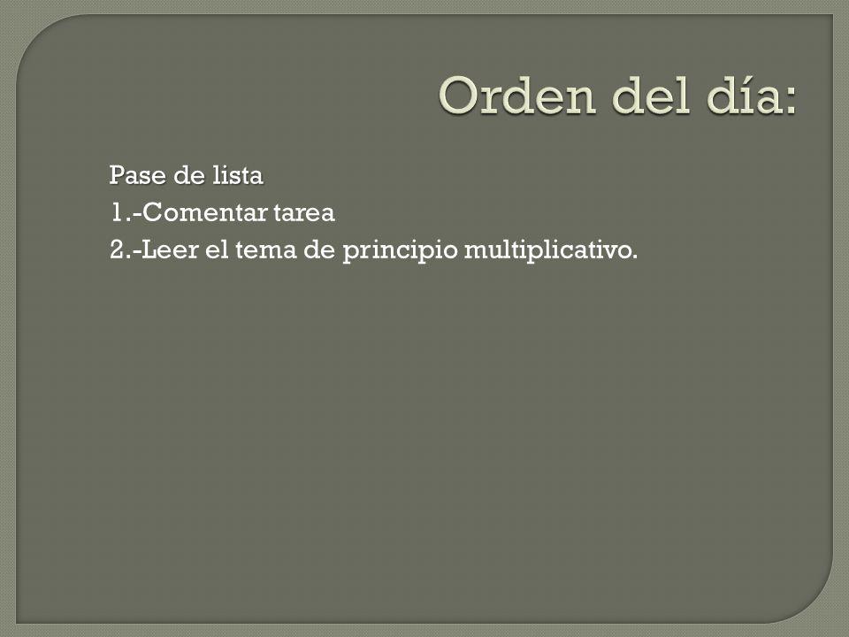 Orden del día: Pase de lista 1.-Comentar tarea 2.-Leer el tema de principio multiplicativo.