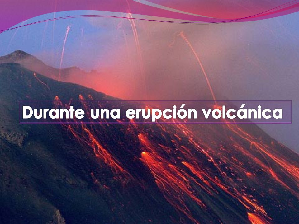 Durante una erupción volcánica