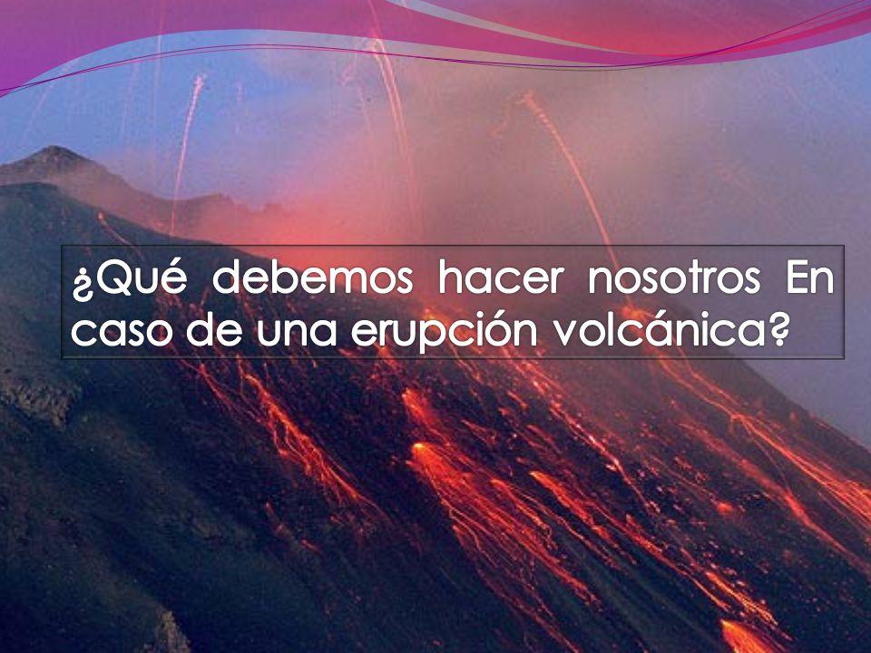 ¿Qué debemos hacer nosotros En caso de una erupción volcánica