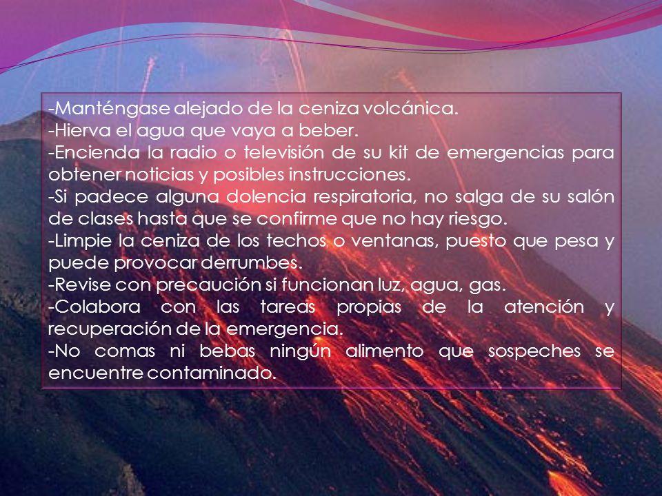 -Manténgase alejado de la ceniza volcánica.