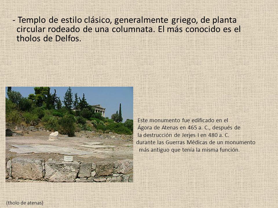 - Templo de estilo clásico, generalmente griego, de planta circular rodeado de una columnata. El más conocido es el tholos de Delfos.