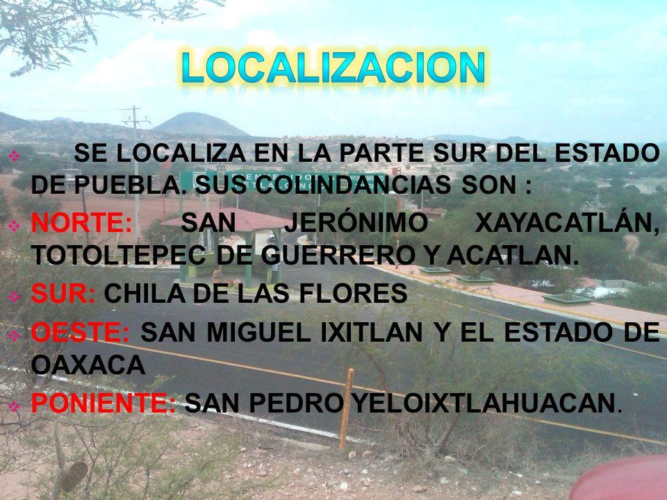 LOCALIZACION SE LOCALIZA EN LA PARTE SUR DEL ESTADO DE PUEBLA. SUS COLINDANCIAS SON :