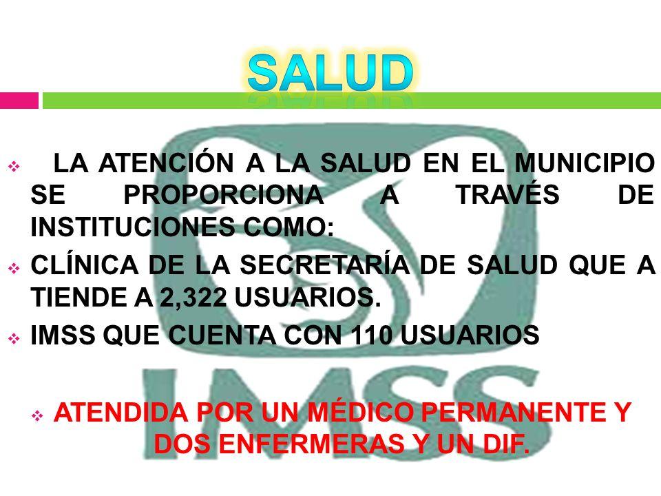 ATENDIDA POR UN MÉDICO PERMANENTE Y DOS ENFERMERAS Y UN DIF.