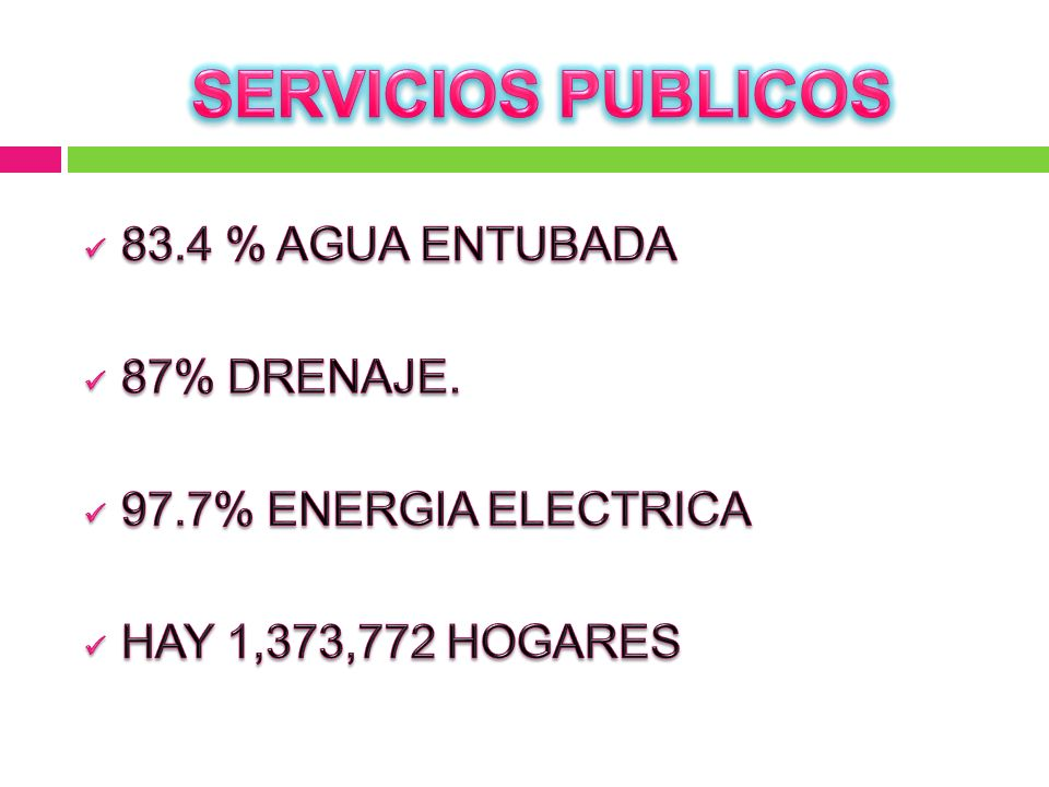 SERVICIOS PUBLICOS 83.4 % AGUA ENTUBADA 87% DRENAJE.