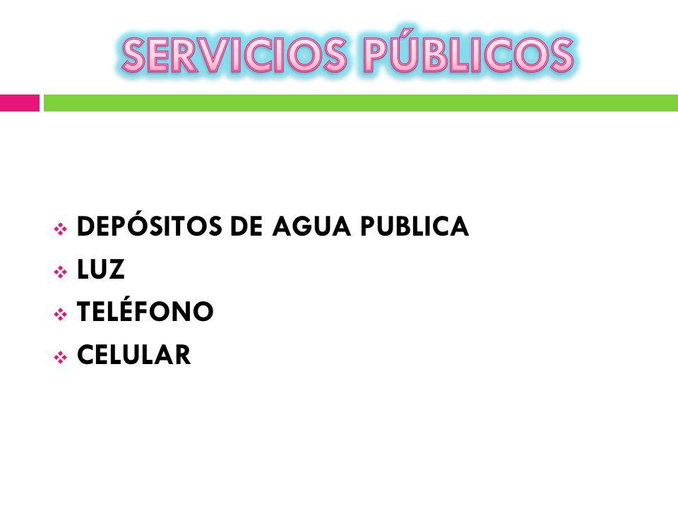 SERVICIOS PÚBLICOS DEPÓSITOS DE AGUA PUBLICA LUZ TELÉFONO CELULAR