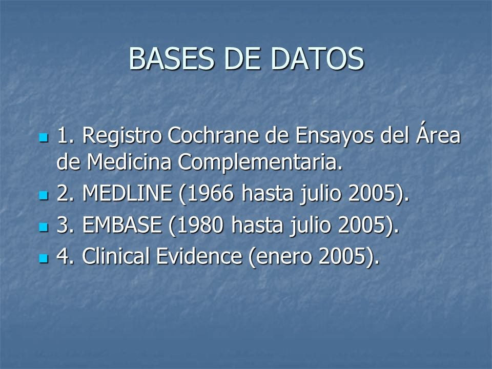 BASES DE DATOS 1. Registro Cochrane de Ensayos del Área de Medicina Complementaria. 2. MEDLINE (1966 hasta julio 2005).