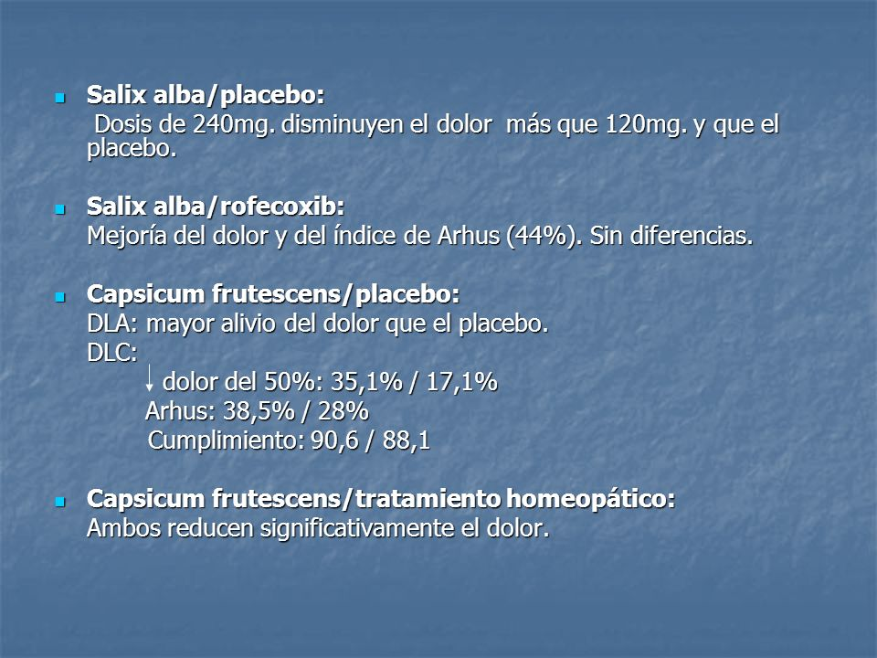 Salix alba/placebo: Dosis de 240mg. disminuyen el dolor más que 120mg. y que el placebo. Salix alba/rofecoxib: