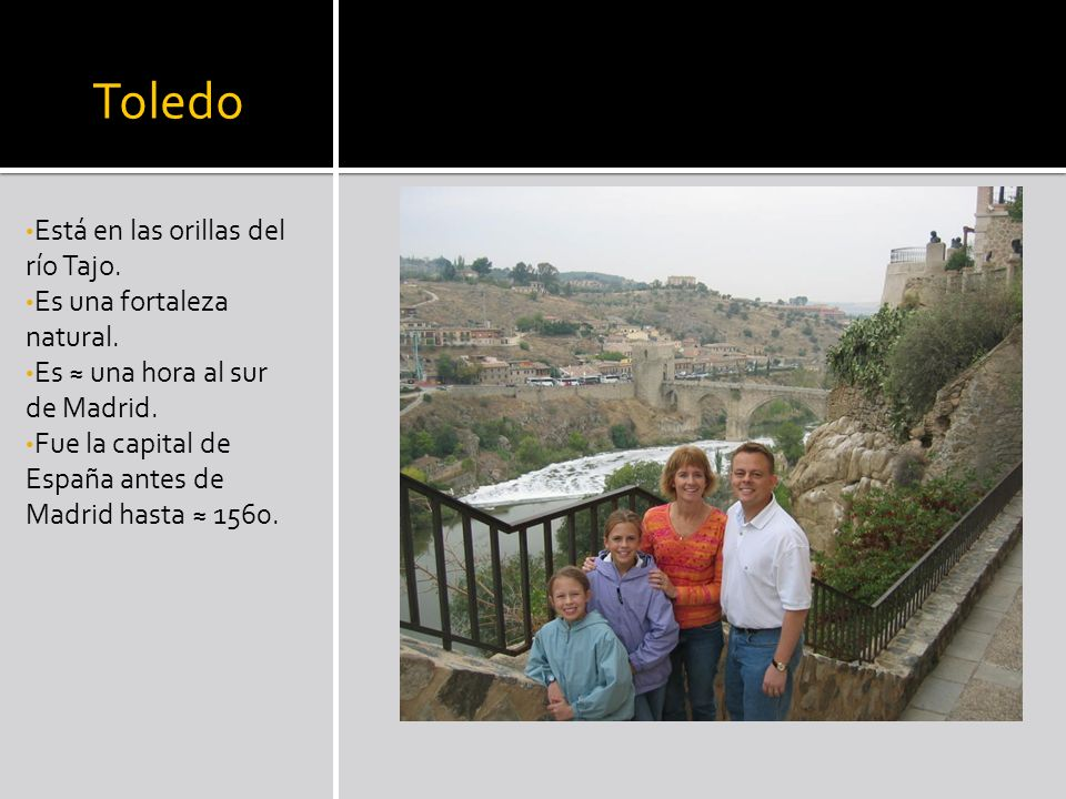 Toledo Está en las orillas del río Tajo. Es una fortaleza natural.