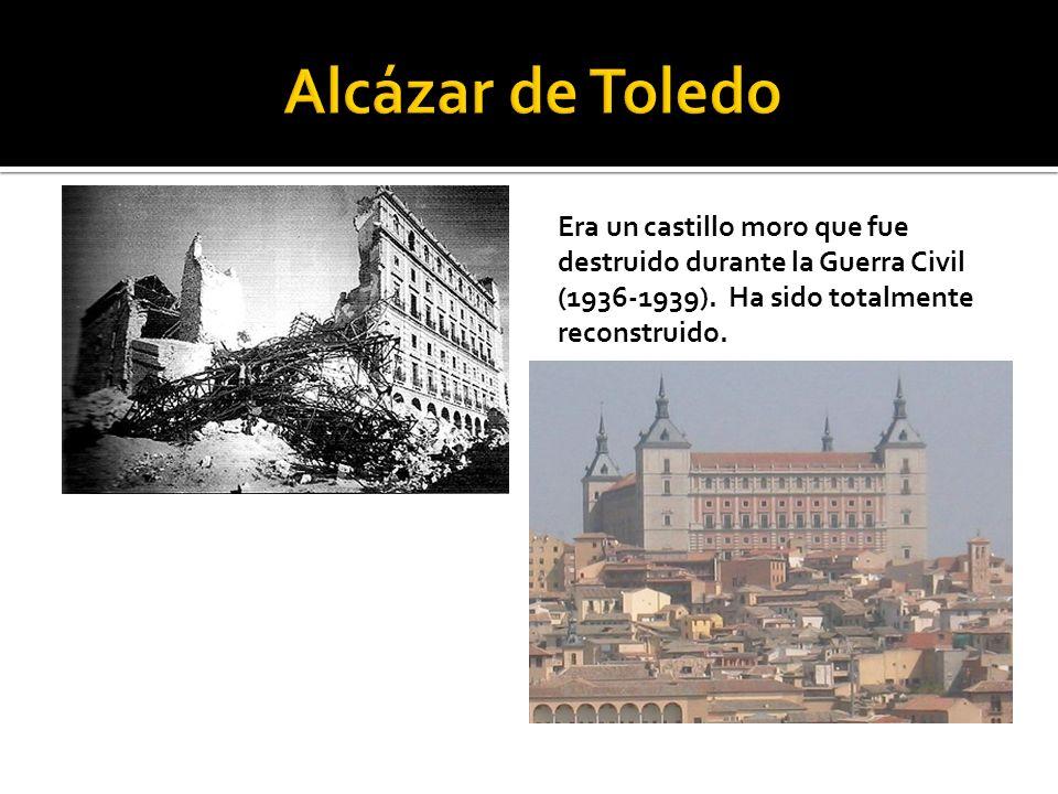 Alcázar de ToledoEra un castillo moro que fue destruido durante la Guerra Civil (1936-1939).