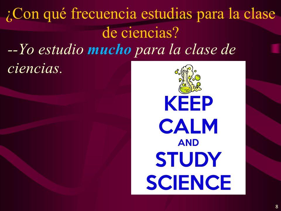 ¿Con qué frecuencia estudias para la clase de ciencias