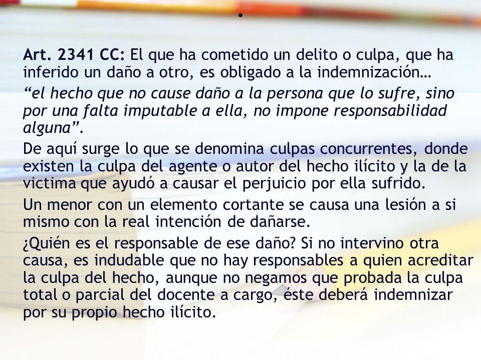 . Art. 2341 CC: El que ha cometido un delito o culpa, que ha inferido un daño a otro, es obligado a la indemnización…