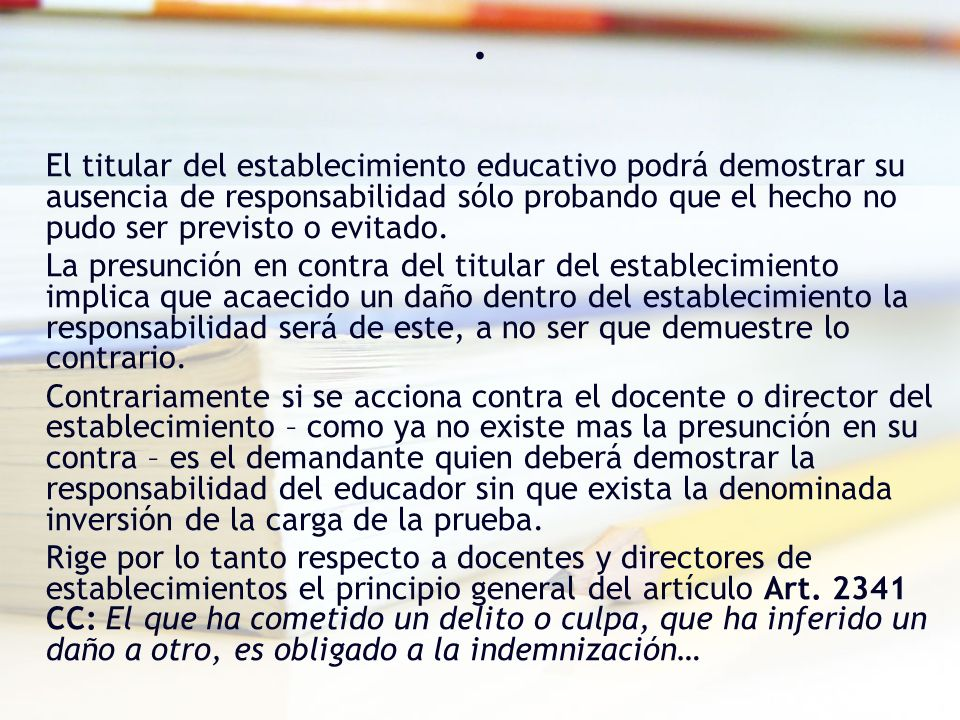. El titular del establecimiento educativo podrá demostrar su ausencia de responsabilidad sólo probando que el hecho no pudo ser previsto o evitado.