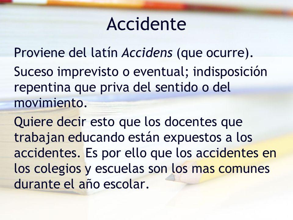 Accidente Proviene del latín Accidens (que ocurre).