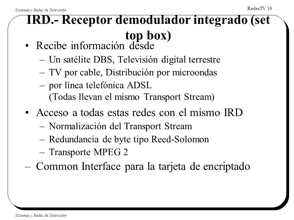 IRD.- Receptor demodulador integrado (set top box)