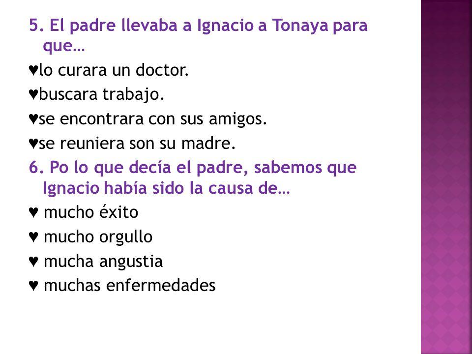 5. El padre llevaba a Ignacio a Tonaya para que… ♥lo curara un doctor