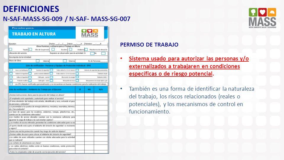 DEFINICIONES N-SAF-MASS-SG-009 / N-SAF- MASS-SG-007 PERMISO DE TRABAJO