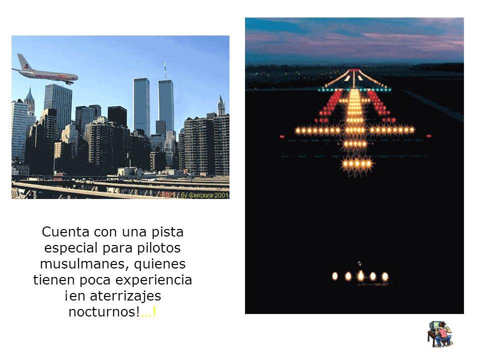 Cuenta con una pista especial para pilotos musulmanes, quienes tienen poca experiencia ¡en aterrizajes nocturnos!…!