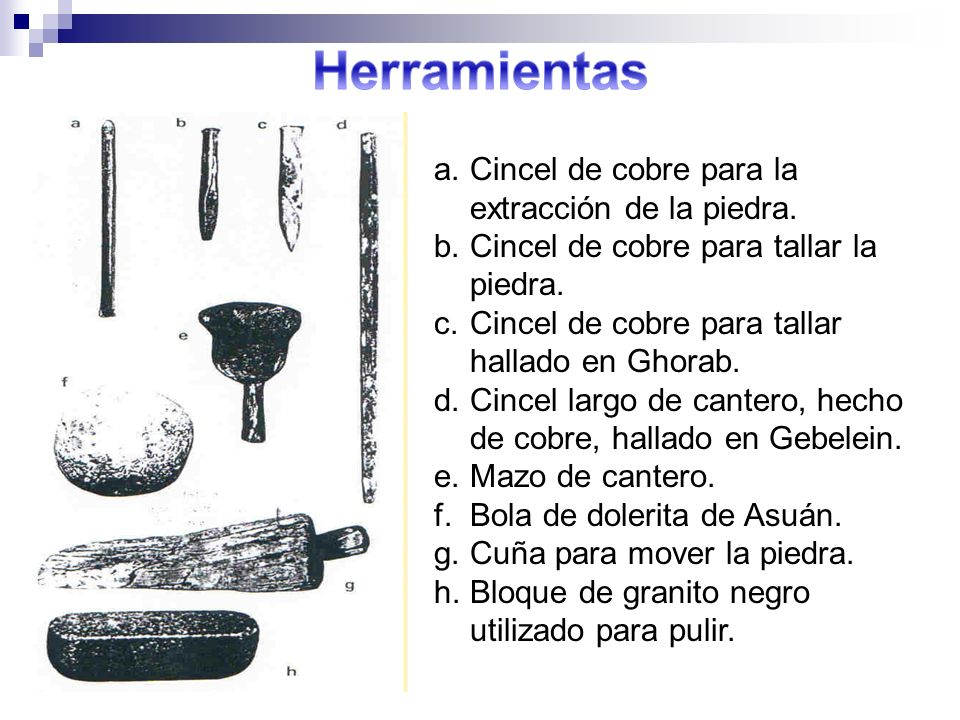 Herramientas Cincel de cobre para la extracción de la piedra.