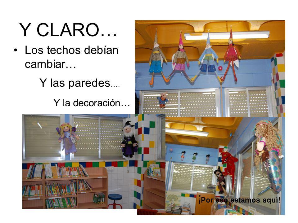 Y CLARO… Los techos debían cambiar… Y las paredes…. Y la decoración…