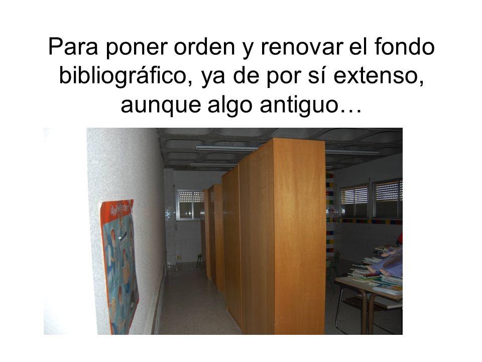 Para poner orden y renovar el fondo bibliográfico, ya de por sí extenso, aunque algo antiguo…