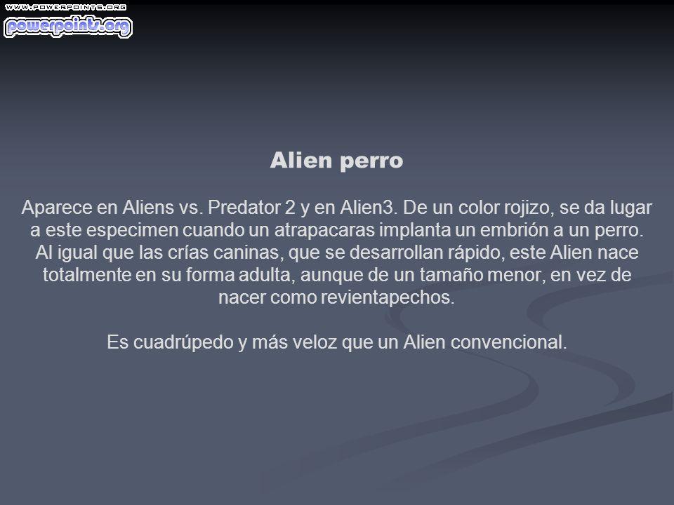 Alien perro Aparece en Aliens vs. Predator 2 y en Alien3