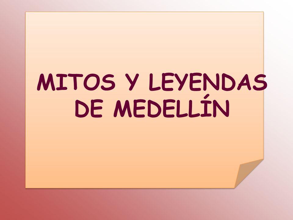 MITOS Y LEYENDAS DE MEDELLÍN