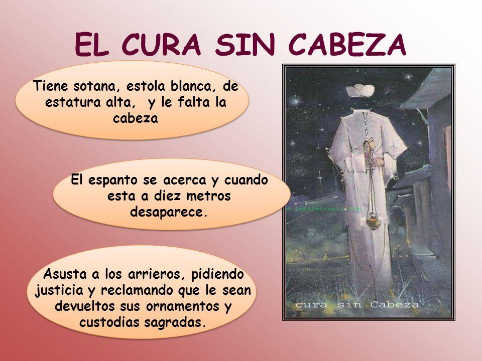 EL CURA SIN CABEZA Tiene sotana, estola blanca, de estatura alta, y le falta la cabeza.