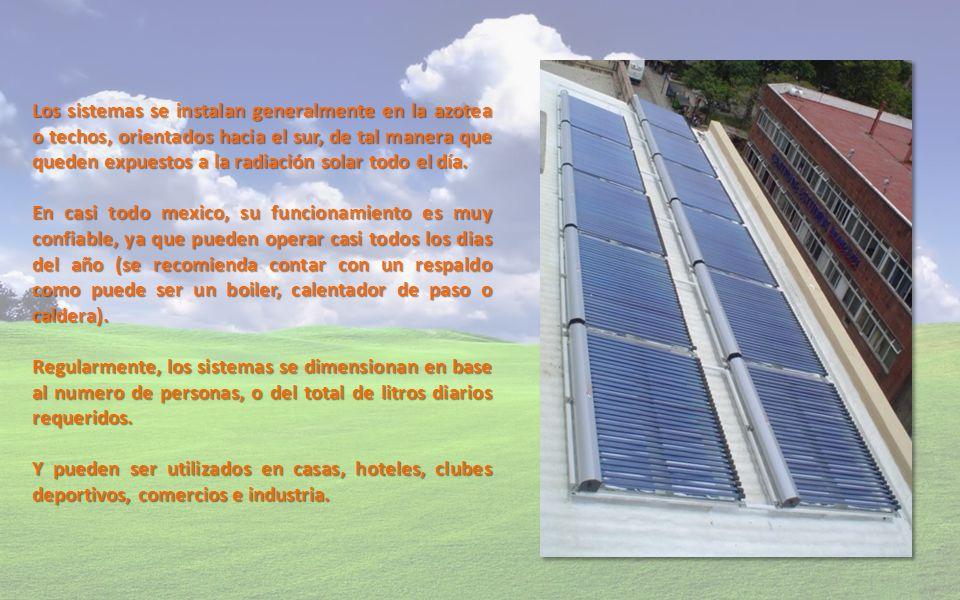 Los sistemas se instalan generalmente en la azotea o techos, orientados hacia el sur, de tal manera que queden expuestos a la radiación solar todo el día.